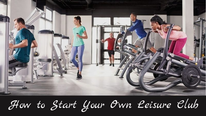 How to Start Your Own Leisure Club